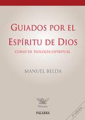 GUIADOS POR EL ESPÍRITU DE DIOS : CURSO DE TEOLOGÍA ESPIRITUAL
