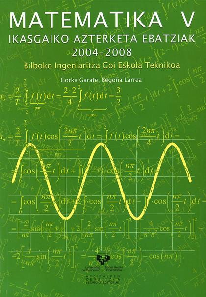 MATEMATIKA V : IKASGAIKO AZTERKETA EBATZIAK, 2004-2008