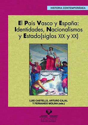 EL PAÍS VASCO Y ESPAÑA: IDENTIDADES, NACIONALISMOS Y ESTADO (SIGLOS XIX Y XX)