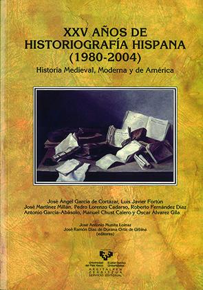 XXV AÑOS DE HISTORIOGRAFÍA HISPANA (1980-2004): HISTORIA MEDIEVAL, MODERNA Y DE AMÉRICA