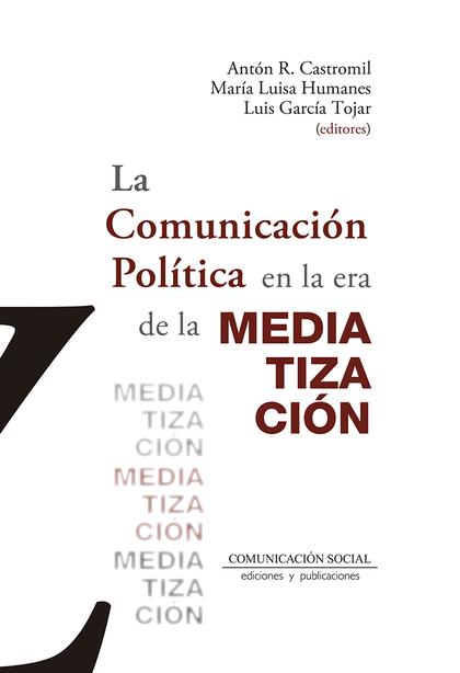 LA COMUNICACIÓN POLÍTICA EN LA ERA DE LA MEDIATIZACIÓN