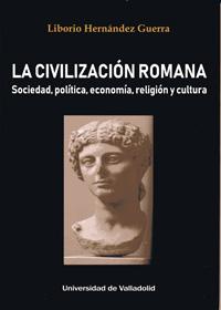CIVILIZACIÓN ROMANA, LA. SOCIEDAD, POLÍTICA, ECONOMÍA, RELIGIÓN Y CULTURA