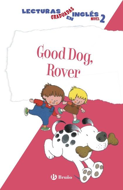 GOOD DOG, ROVER, LECTURAS GRADUADAS INGLÉS, NIVEL 2, EDUCACIÓN PRIMARIA, 1 CICLO. LIBRO DE LECT