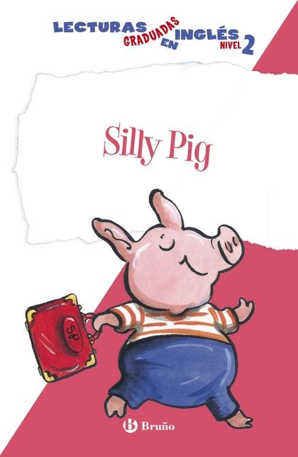 SILLY PIG, LECTURAS GRADUADAS INGLÉS, NIVEL 2, EDUCACIÓN PRIMARIA, 1 CICLO. LIBRO DE LECTURA