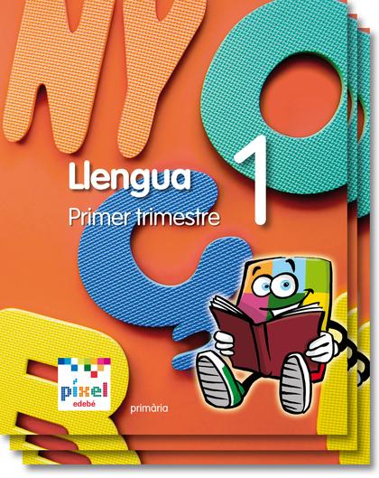 PROJECTE PÍXEL, LLENGUA, 1 EDUCACIÓ PRIMÀRIA