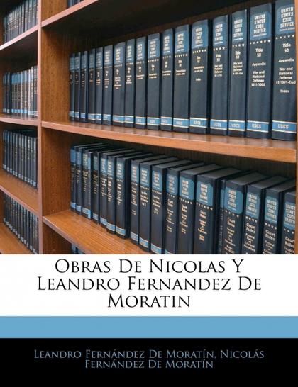 OBRAS DE NICOLAS Y LEANDRO FERNANDEZ DE MORATIN
