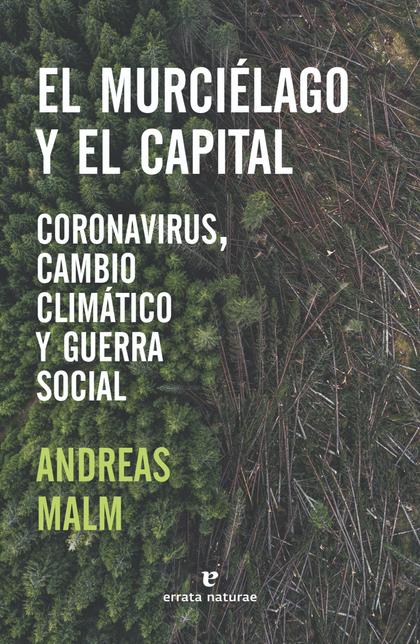 EL MURCIÉLAGO Y EL CAPITAL. CORONAVIRUS, CAMBIO CLIMÁTICO Y GUERRA SOCIAL