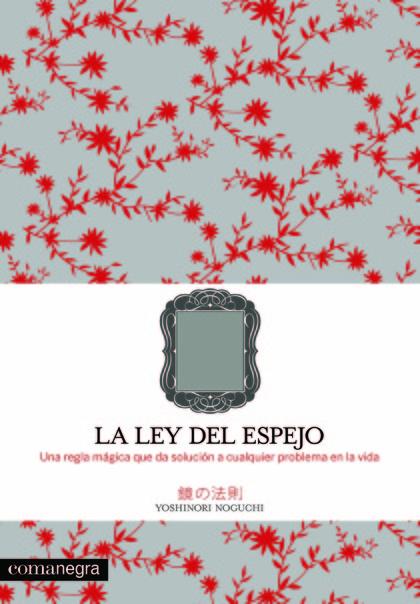 LA LEY DEL ESPEJO : UNA REGLA MÁGICA QUE RESUELVE CUALQUIER PROBLEMA EN LA VIDA