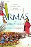 ARMAS DE GRECIA Y ROMA : FORJARON LA HISTORIA DE LA ANTIGÜEDAD CLÁSICA