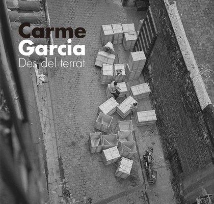CARME GARCIA. DES DEL TERRAT. DES DEL TERRAT