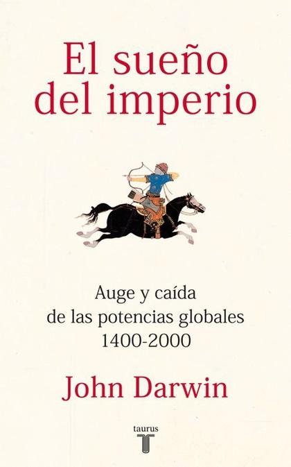 EL SUEÑO DEL IMPERIO. AUGE Y CAÍDA DE LAS POTENCIAS GLOBALES 1400-2000
