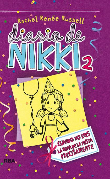 DIARIO DE NIKKI 2. CRÓNICAS DE UNA CHICA QUE NO ES PRECISAMENTE LA REINA DE LA FIESTA