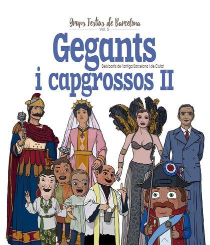 GEGANTS I CAPGROSSOS II. DELS BARRIS DE L'ANTIGA BARCELONA I DE CIUTAT  DELS BARRIS DE