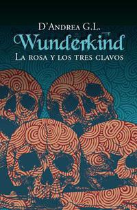 WUNDERKIND 2. LA ROSA Y LOS TRES CLAVOS