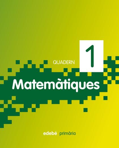 MATEMÀTIQUES, 1 EDUCACIÒ PRIMÀRIA, CICLE INICIAL. QUADERN 1
