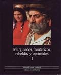 MARGINADOS, FRONTERIZOS, REBELDES Y OPRIMIDOS
