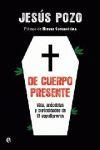 DE CUERPO PRESENTE : VIDA, ANÉCDOTAS Y CURIOSIDADES DE 13 SEPULTUREROS