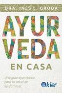 AYURVEDA EN CASA. UNA GUIA AYURVEDICA PARA LA SALUD DE LAS FAMILIAS