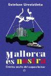 MALLORCA ES NOSTRA : CRÓNICA OCULTA DEL SAQUEO BALEAR
