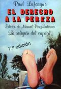 EL DERECHO A LA PEREZA. LA RELIGIÓN DEL CAPITAL. LA ORGANIZACIÓN DEL TRABAJO
