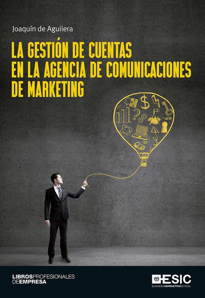 LA GESTIÓN DE CUENTAS EN LA AGENCIA DE COMUNICACIONES DE MARKETING.