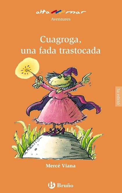 CUAGROGA, UNA FADA TRASTOCADA, EDUCACIÓN PRIMARIA, 2 CICLO (VALENCIA). LIBRO DE LECTURA