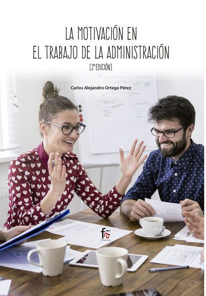 LA MOTIVACIÓN EN EL TRABAJO DE LA ADMINISTRACIÓN 2ªEDICION.