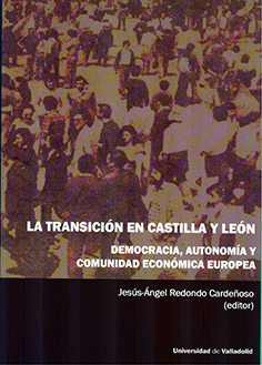 TRANSICIÓN EN CASTILLA Y LEÓN, LA. DEMOCRACIA, AUTONOMÍA Y COMUNIDAD ECONÓMICA E