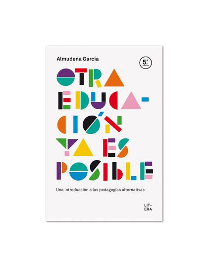 OTRA EDUCACIÓN YA ES POSIBLE : UNA INTRODUCCIÓN A LAS PEDAGOGÍAS ALTERNATIVAS