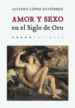 AMOR Y SEXO EN EL SIGLO DE ORO