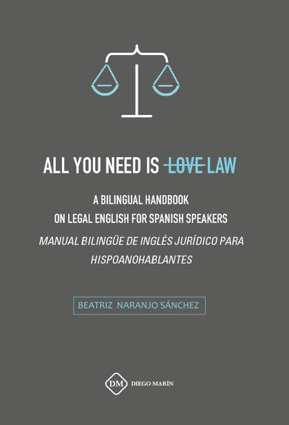ALL YOU NEED IS LOVE LAW A BILINGUAL HANDBOOK ON LEGAL ENGLISH FOR SPANISH SPEAK.