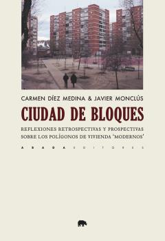 LA CIUDAD DE BLOQUES. REFLEXIONES RETROSPECTIVAS Y PROSPECTIVAS SOBRE LOS POLÍGONOS DE VIVIENDA