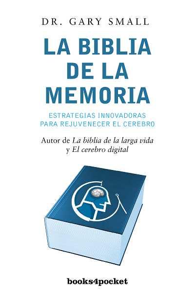 LA BIBLIA DE LA MEMORIA : ESTRATEGIAS INNOVADORAS PARA REJUVENECER EL CEREBRO