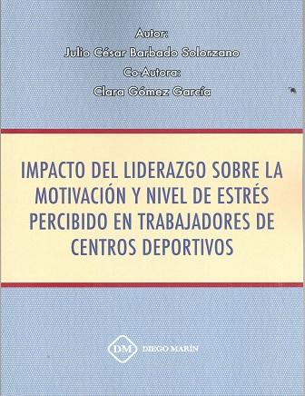 IMPACTO DEL LIDERAZGO SOBRE LA MOTIVACION Y NIVEL DE ESTRES PERCIBIDO EN TRABAJA.