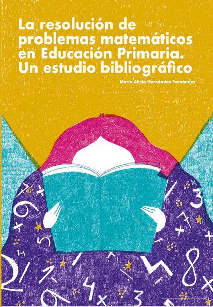 LA RESOLUCION DE PROBLEMAS MATEMATICOS EN EDUCACION PRIMARIA. UN ESTUDIO BIBLIOG.