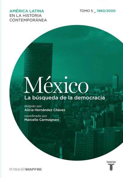 México. La búsqueda de la democracia. Tomo 5 (1960-2000)