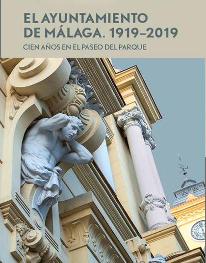 EL AYUNTAMIENTO DE MALAGA ( 1919 - 2019 ).