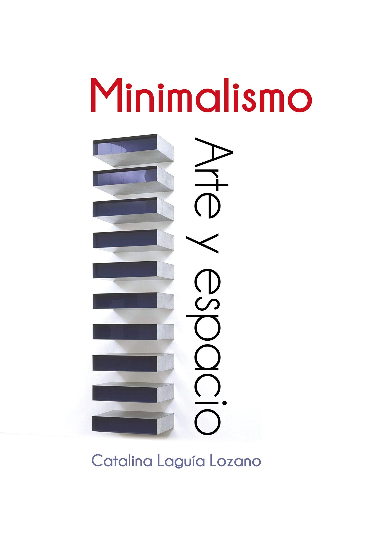 Minimalismo arte y espacio lagu a lozano catalina for Minimalismo libro