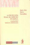LA PROTECCIÓN PENAL DEL DERECHO DE MARCA : CAMINANDO HACIA EL MONÓLOGO