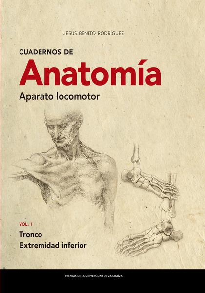 CUADERNOS DE ANATOMÍA. APARATO LOCOMOTOR. VOL. I TRONCO. EXTREMIDAD INFERIOR