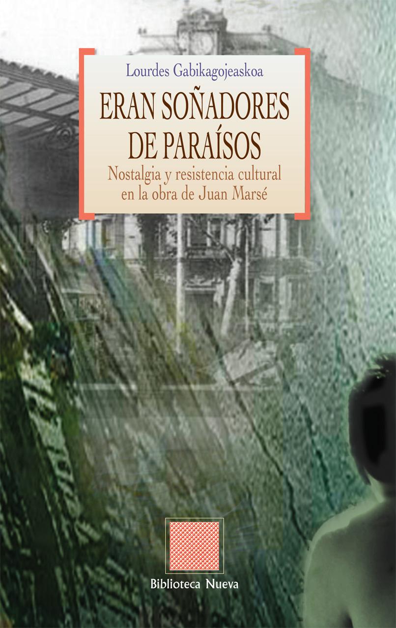 ERAN SOÑADORES DE PARAÍSOS : NOSTALGIA Y RESISTENCIA CULTURAL EN LA OBRA DE JUAN MARSÉ