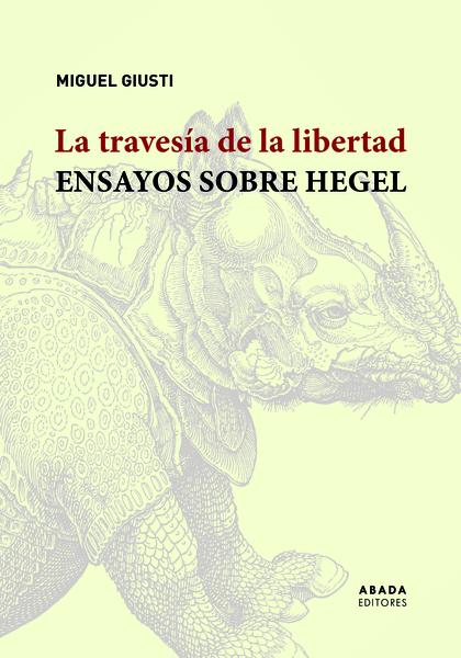 LA TRAVESÍA DE LA LIBERTAD. ENSAYOS SOBRE HEGEL