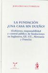 LA FUNDACIÓN ¿UNA CASA SIN DUEÑO? : (GOBIERNO, RESPONSABILIDAD Y CONTROL PÚBLICO DE FUNDACIONES