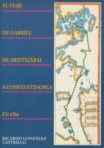 EL VIAJE DE GABRIEL DE ARISTIZÁBAL A CONSTANTINOPLA EN 1784
