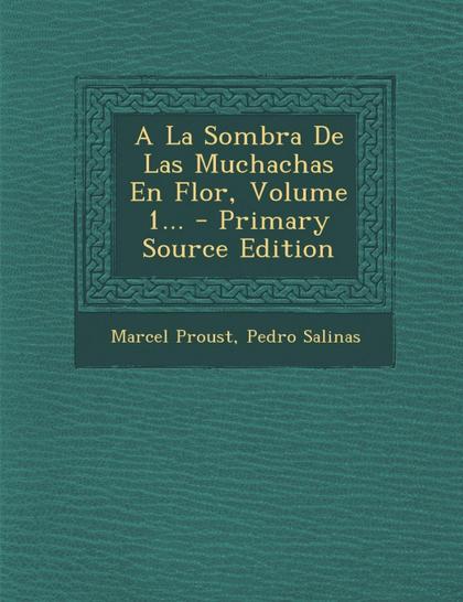 A LA SOMBRA DE LAS MUCHACHAS EN FLOR, VOLUME 1...