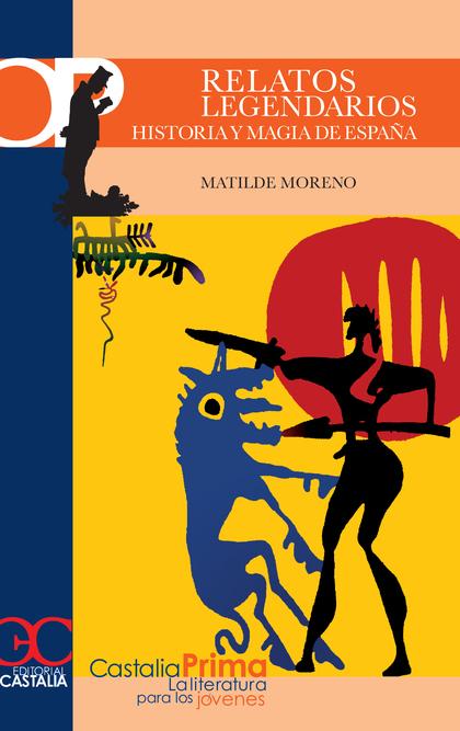 RELATOS LEGENDARIOS: HISTORIA Y MAGIA EN ESPAÑA : DESDE LOS ORÍGENES A LOS SIGLOS DE ORO