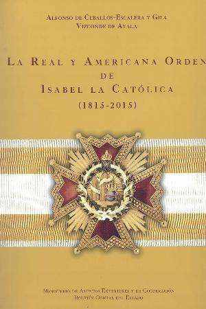 LA REAL Y ACADEMIA ORDEN DE ISABEL LA CATOLICA (1815-2015)