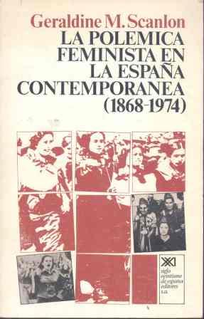 LA POLÉMICA FEMINISTA EN LA ESPAÑA CONTEMPORÁNEA (1868-1974)