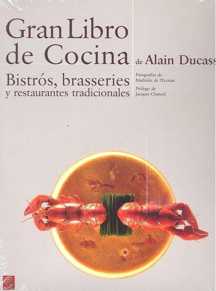 GRAN LIBRO DE COCINA DE ALAIN DUCASSE. BISTRÓS, BRASSERIES Y RESTAURANTES TRADIC.