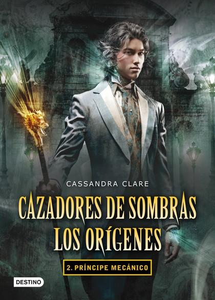 CAZADORES DE SOMBRAS. LOS ORÍGENES 2 : PRÍNCIPE MECÁNICO